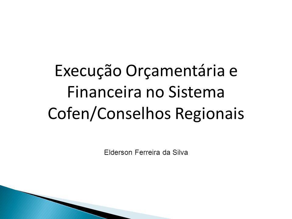 Execução Orçamentária e Financeira no Sistema Cofen/Conselhos Regionais Elderson Ferreira da Silva