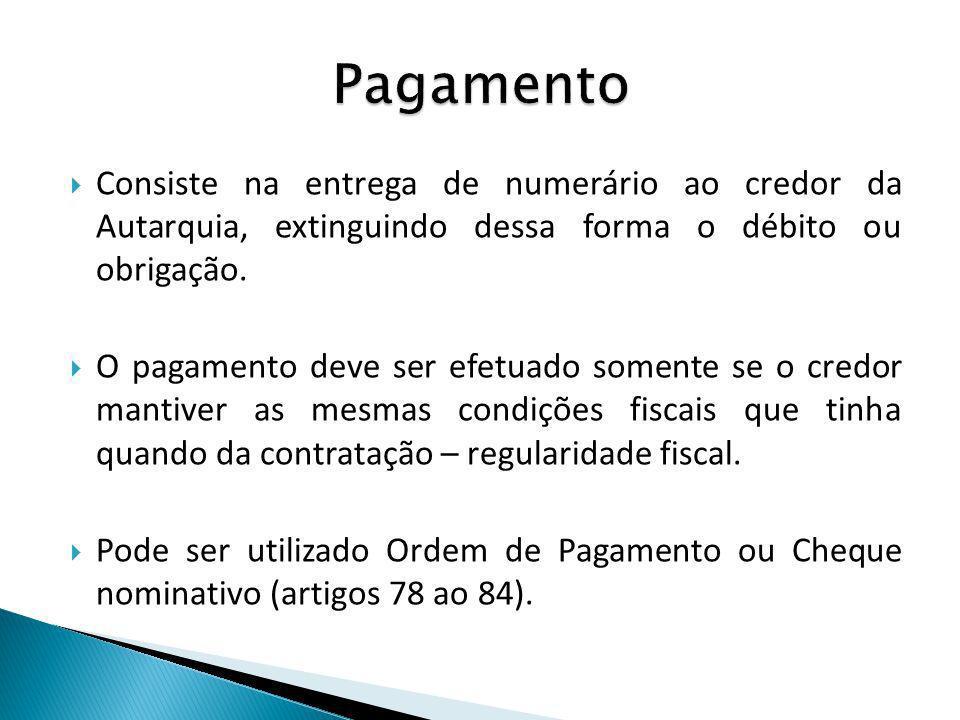 Consiste na entrega de numerário ao credor da Autarquia, extinguindo dessa forma o débito ou obrigação. O pagamento deve ser efetuado somente se o cre