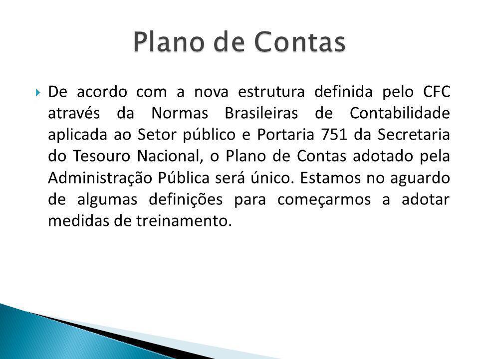De acordo com a nova estrutura definida pelo CFC através da Normas Brasileiras de Contabilidade aplicada ao Setor público e Portaria 751 da Secretaria
