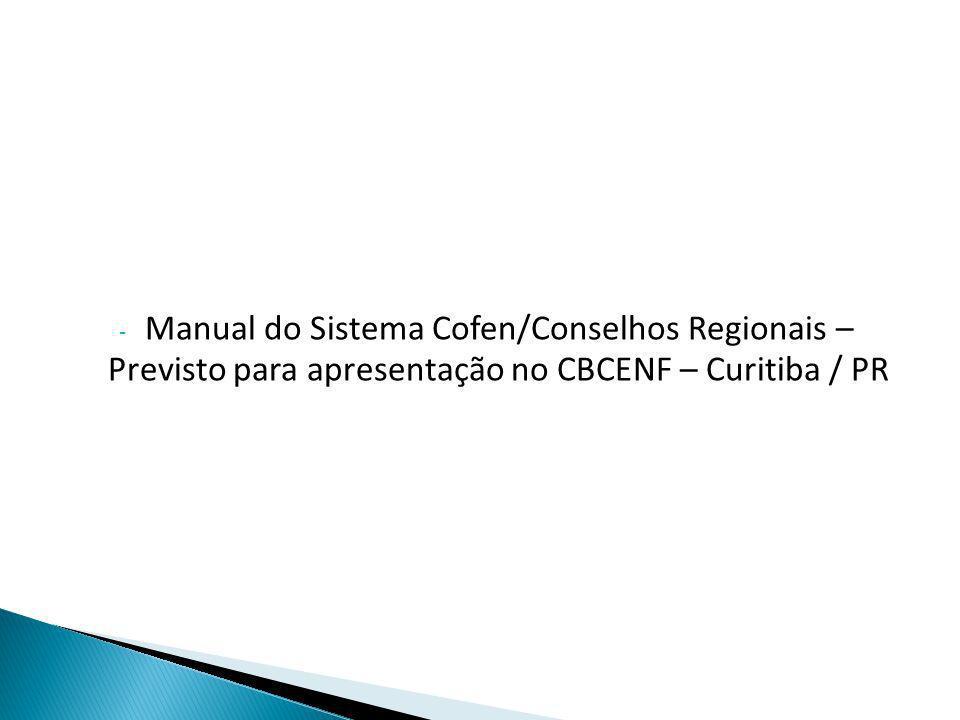 - Manual do Sistema Cofen/Conselhos Regionais – Previsto para apresentação no CBCENF – Curitiba / PR