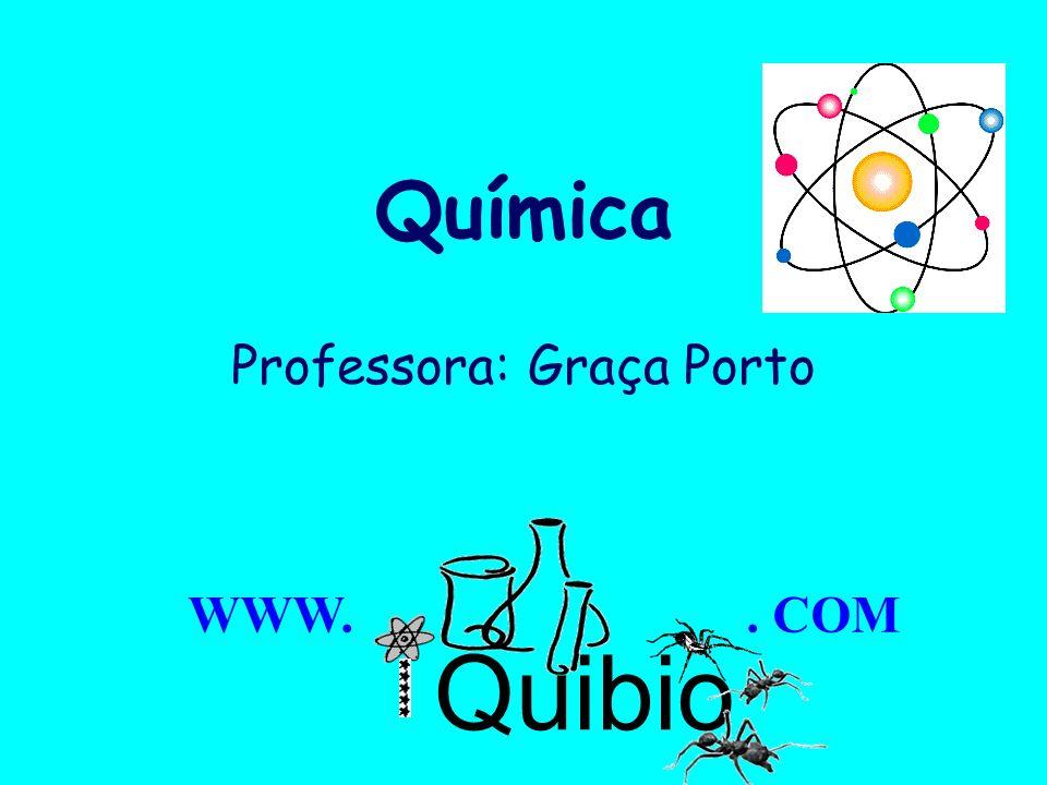 Profa. Graça Porto Química Professora: Graça Porto Quibio WWW.. COM