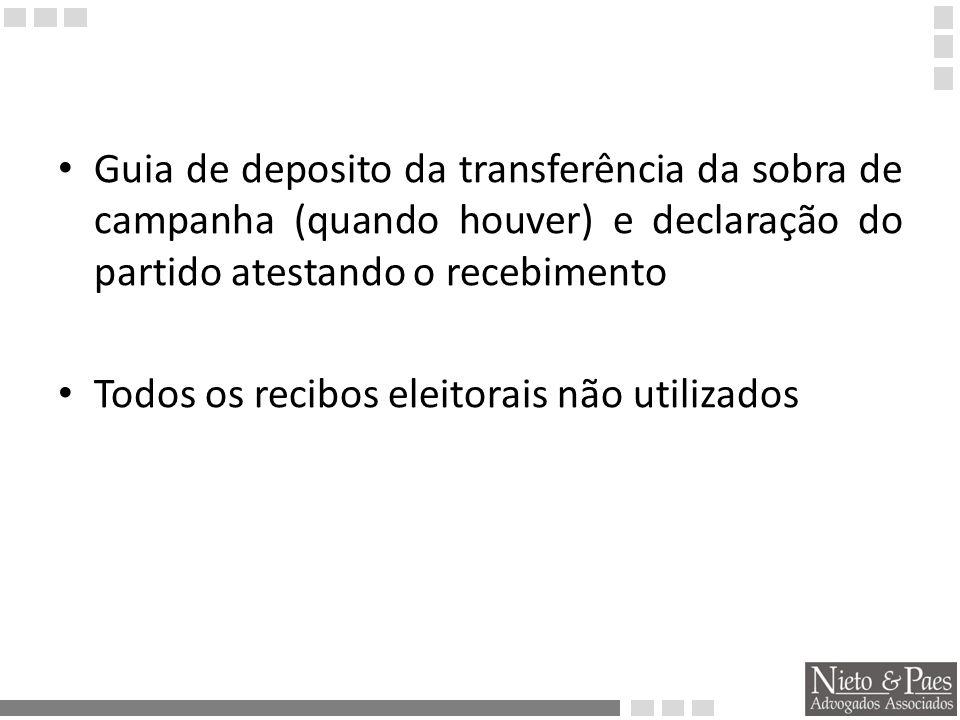 Guia de deposito da transferência da sobra de campanha (quando houver) e declaração do partido atestando o recebimento Todos os recibos eleitorais não utilizados