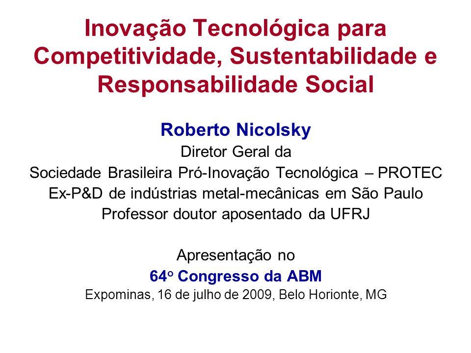 Inovação Tecnológica para Competitividade, Sustentabilidade e Responsabilidade Social Roberto Nicolsky Diretor Geral da Sociedade Brasileira Pró-Inova