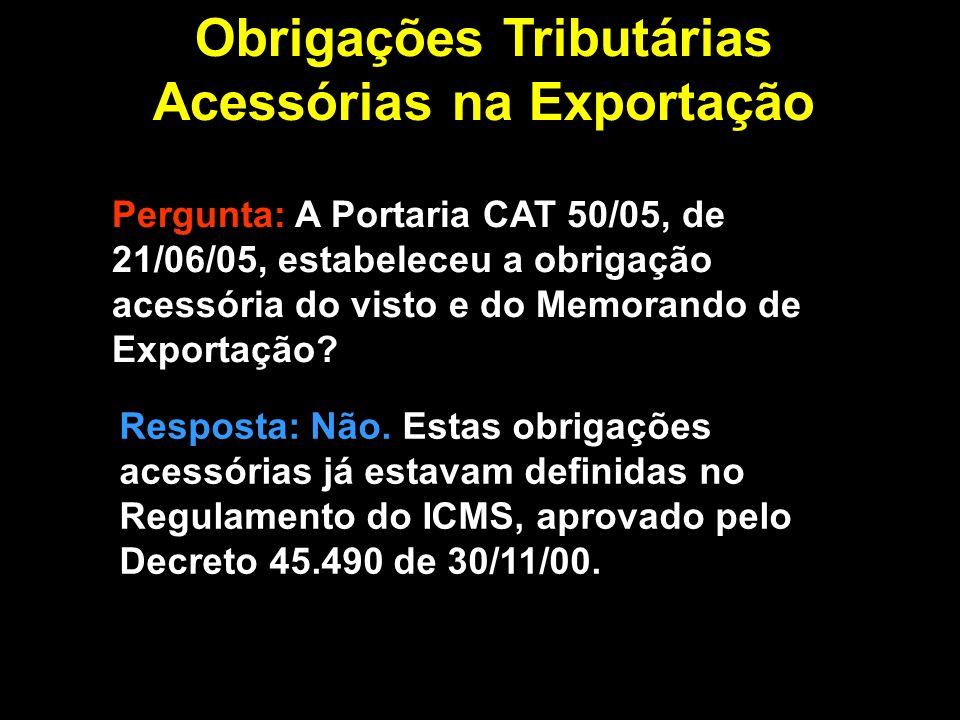 Pergunta: A Portaria CAT 50/05, de 21/06/05, estabeleceu a obrigação acessória do visto e do Memorando de Exportação.