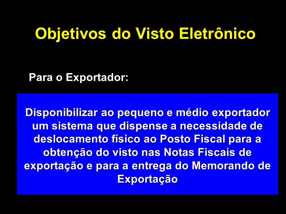 Objetivos do Visto Eletrônico Disponibilizar ao pequeno e médio exportador um sistema que dispense a necessidade de deslocamento físico ao Posto Fiscal para a obtenção do visto nas Notas Fiscais de exportação e para a entrega do Memorando de Exportação Para o Exportador: