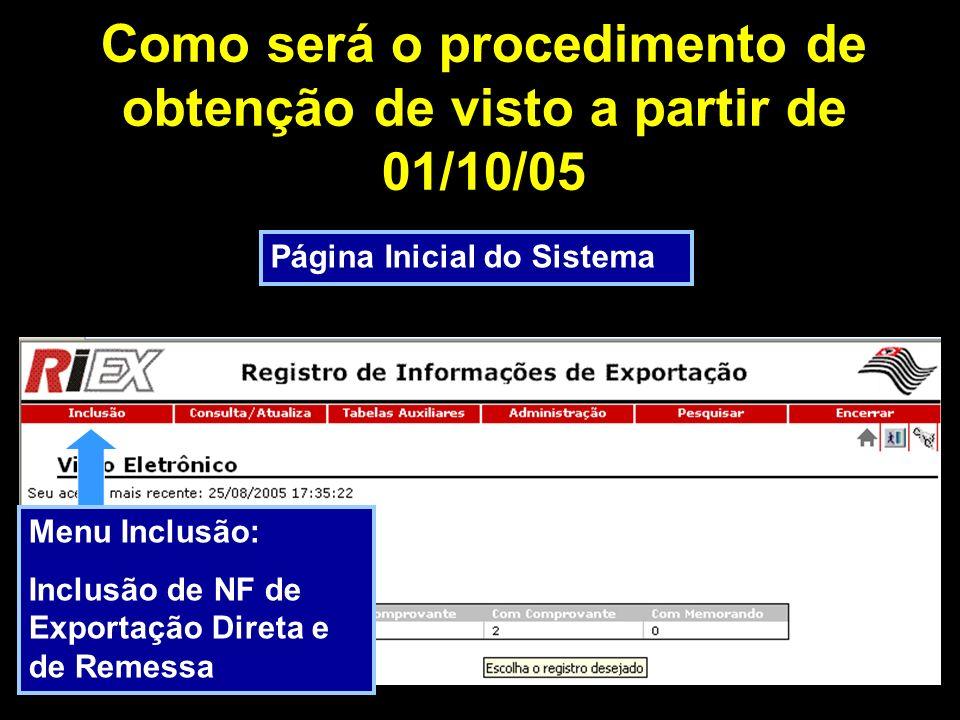 Como será o procedimento de obtenção de visto a partir de 01/10/05 Página Inicial do Sistema Menu Inclusão: Inclusão de NF de Exportação Direta e de Remessa