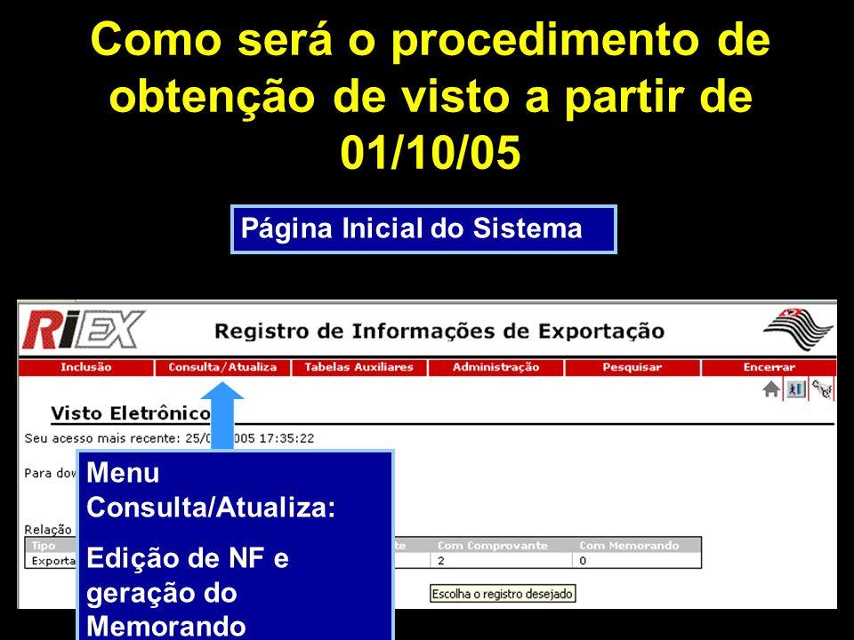 Como será o procedimento de obtenção de visto a partir de 01/10/05 Página Inicial do Sistema Menu Consulta/Atualiza: Edição de NF e geração do Memorando