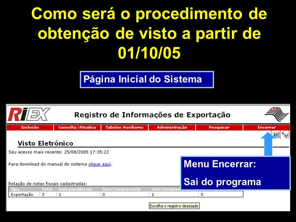 Como será o procedimento de obtenção de visto a partir de 01/10/05 Página Inicial do Sistema Menu Encerrar: Sai do programa