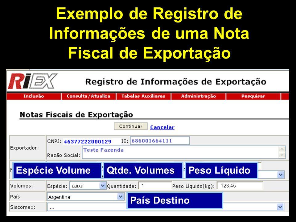 Exemplo de Registro de Informações de uma Nota Fiscal de Exportação RE ou RES obtido anteriormente à saída da mercadoria do estabelecimento 7101 – Venda de produção do estabelecimento 123sem30/08/200530000,00 caixa1123,45 Argentina Utilização de RE (Registro de Exportação – Siscomex)