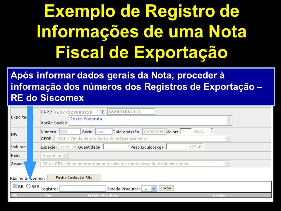 Após informar dados gerais da Nota, proceder à informação dos números dos Registros de Exportação – RE do Siscomex Opção: RE (Registro de Exportação) ou RES (Registro de Exportação Simplificado) Estado Produtor Número do RE.