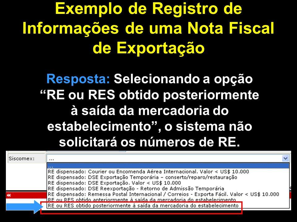 Após informar dados gerais dos Registros de Exportação, proceder à informação dos itens de produto Estado Produtor 050639623004SP Exemplo de Registro de Informações de uma Nota Fiscal de Exportação Unidade da Quantidade.