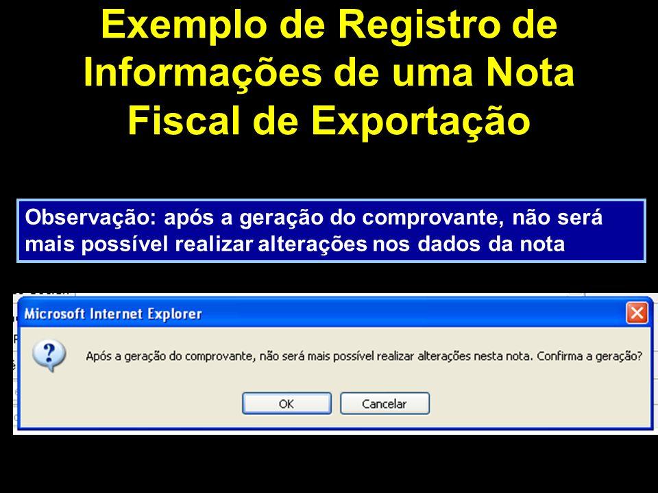 Exemplo de Registro de Informações de uma Nota Fiscal de Exportação Observação: após a geração do comprovante, não será mais possível realizar alterações nos dados da nota