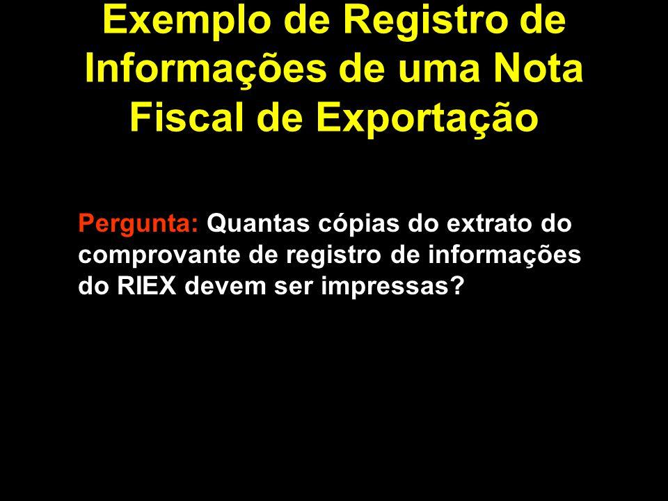 Pergunta: Quantas cópias do extrato do comprovante de registro de informações do RIEX devem ser impressas.