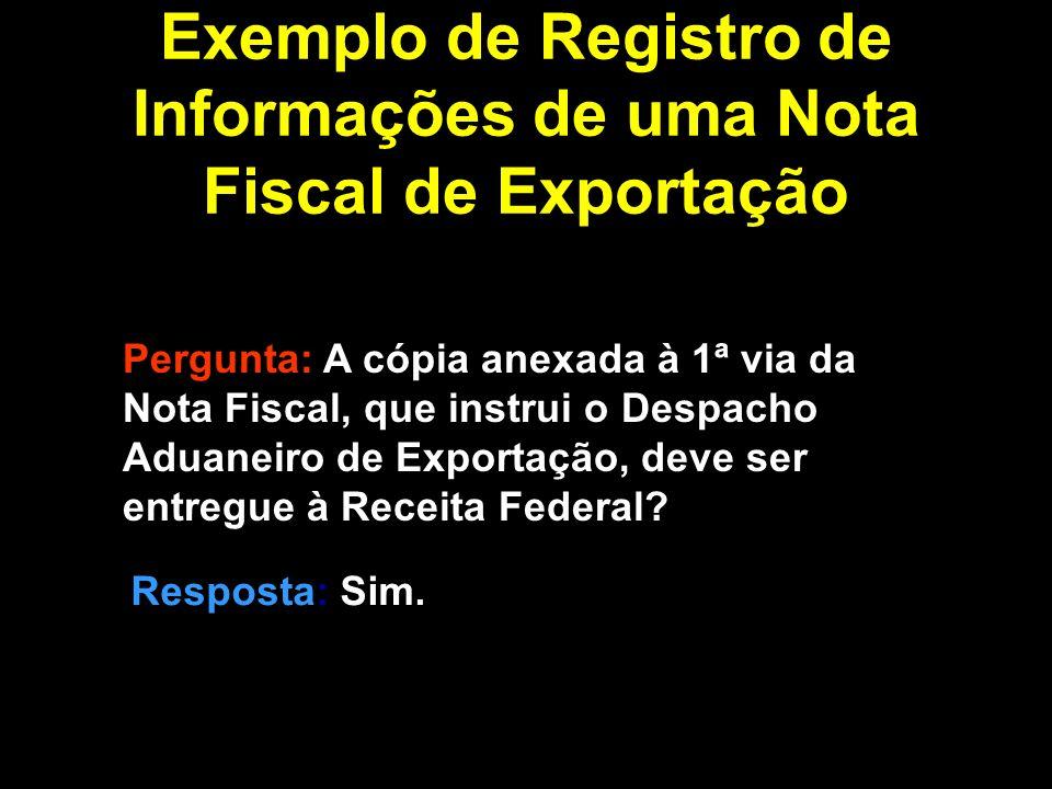 Pergunta: A cópia anexada à 1ª via da Nota Fiscal, que instrui o Despacho Aduaneiro de Exportação, deve ser entregue à Receita Federal.