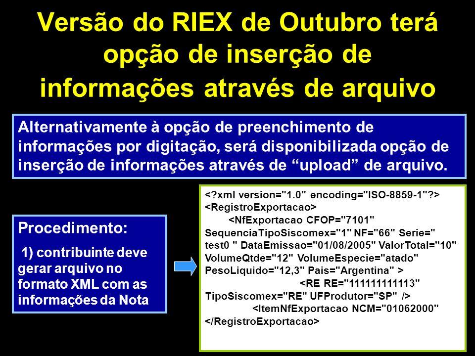 Versão do RIEX de Outubro terá opção de inserção de informações através de arquivo 2) Após gerar arquivo, acessar o RIEX e efetuar opção de upload de arquivo Esta opção permitirá leitura de informações de várias Notas em um único lote