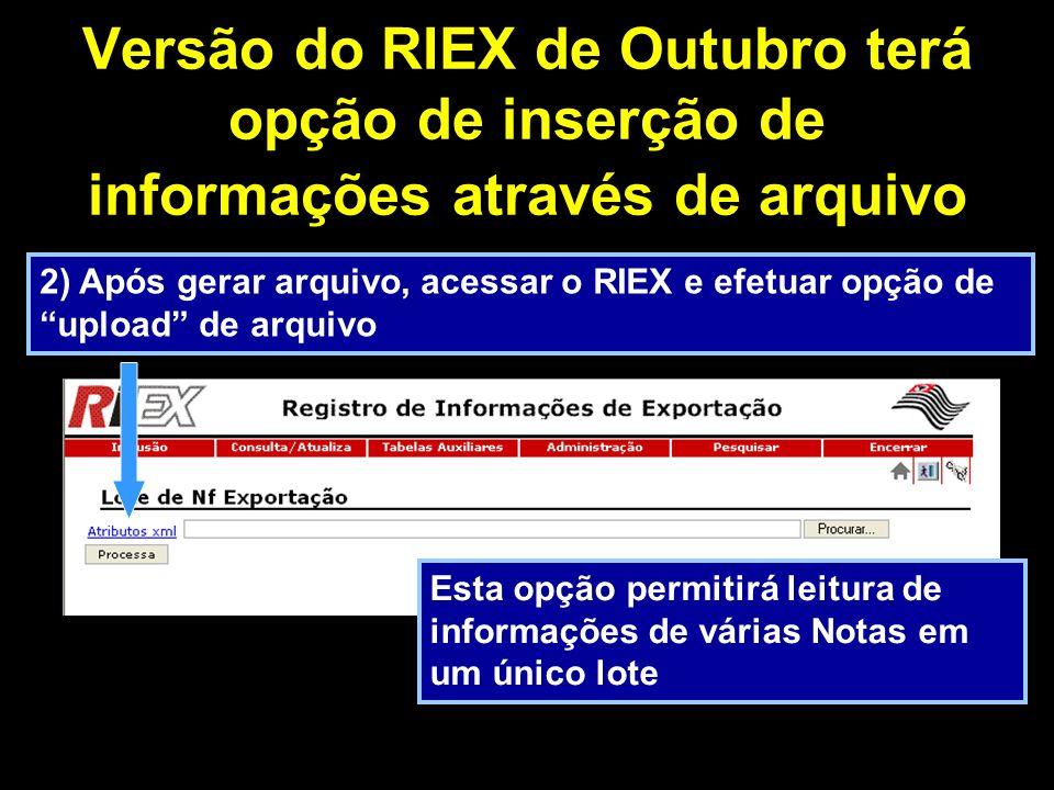 Acesso ao RIEX através do site www.fazenda.sp.gov.br no menu Serviços / Visto Eletrônico – Exportação / Consulta Pública Opção de Consulta Pública