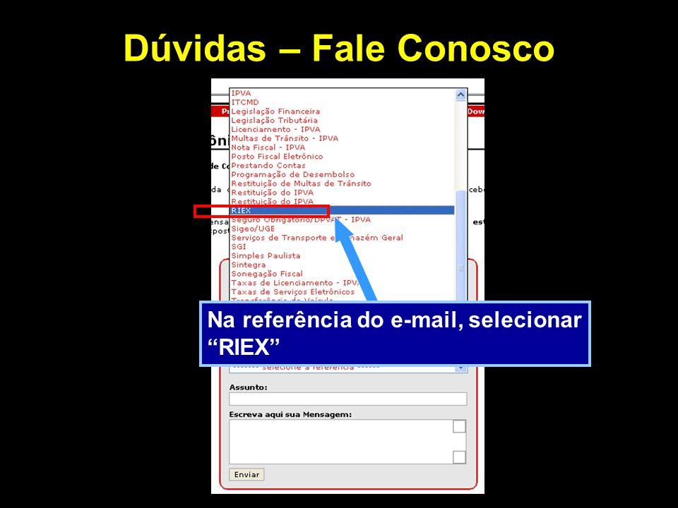 Dúvidas – Fale Conosco Na referência do e-mail, selecionar RIEX
