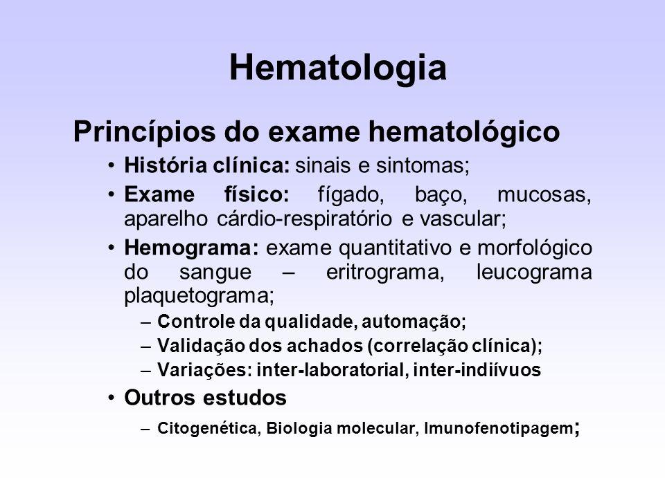 Princípios do exame hematológico História clínica: sinais e sintomas; Exame físico: fígado, baço, mucosas, aparelho cárdio-respiratório e vascular; He
