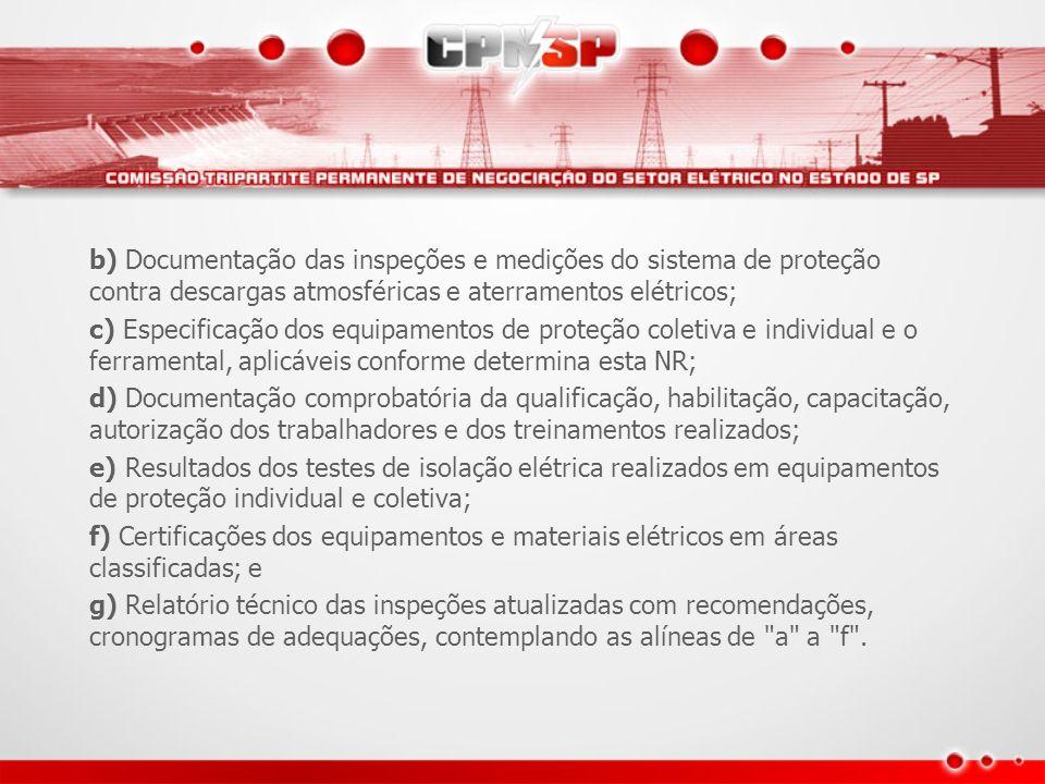 b) Documentação das inspeções e medições do sistema de proteção contra descargas atmosféricas e aterramentos elétricos; c) Especificação dos equipamen