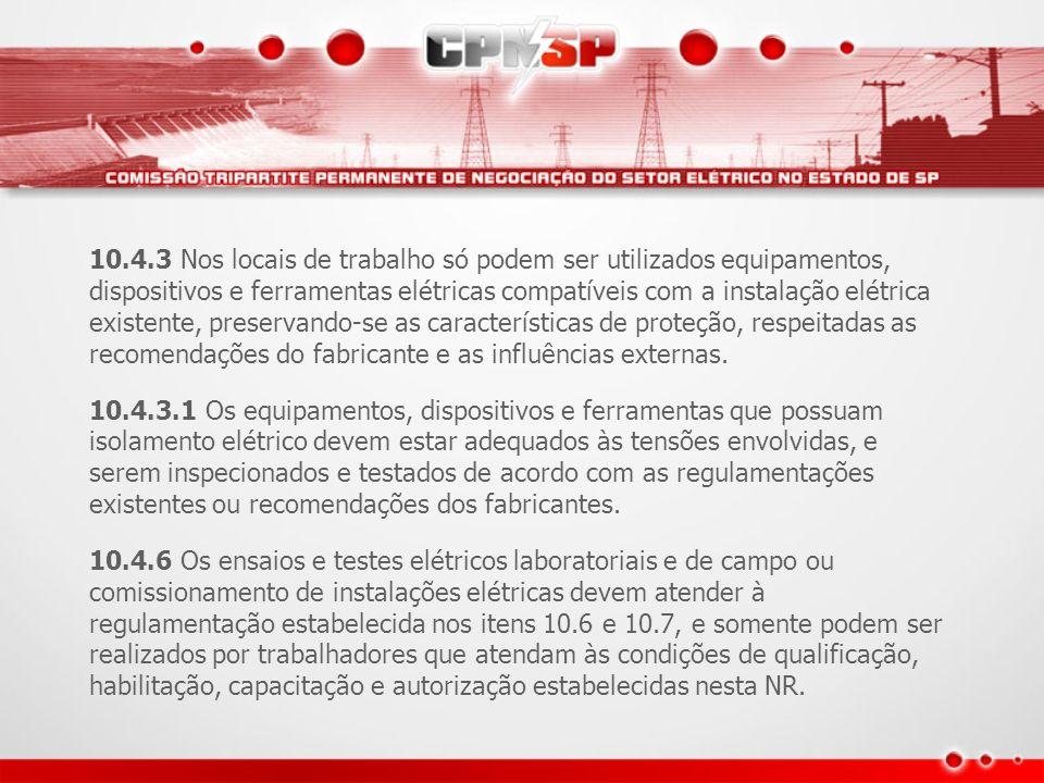 10.4.3 Nos locais de trabalho só podem ser utilizados equipamentos, dispositivos e ferramentas elétricas compatíveis com a instalação elétrica existen