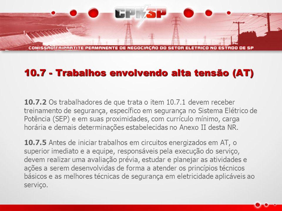 10.7 - Trabalhos envolvendo alta tensão (AT) 10.7.2 Os trabalhadores de que trata o item 10.7.1 devem receber treinamento de segurança, específico em