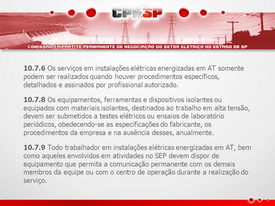 10.7.6 Os serviços em instalações elétricas energizadas em AT somente podem ser realizados quando houver procedimentos específicos, detalhados e assin