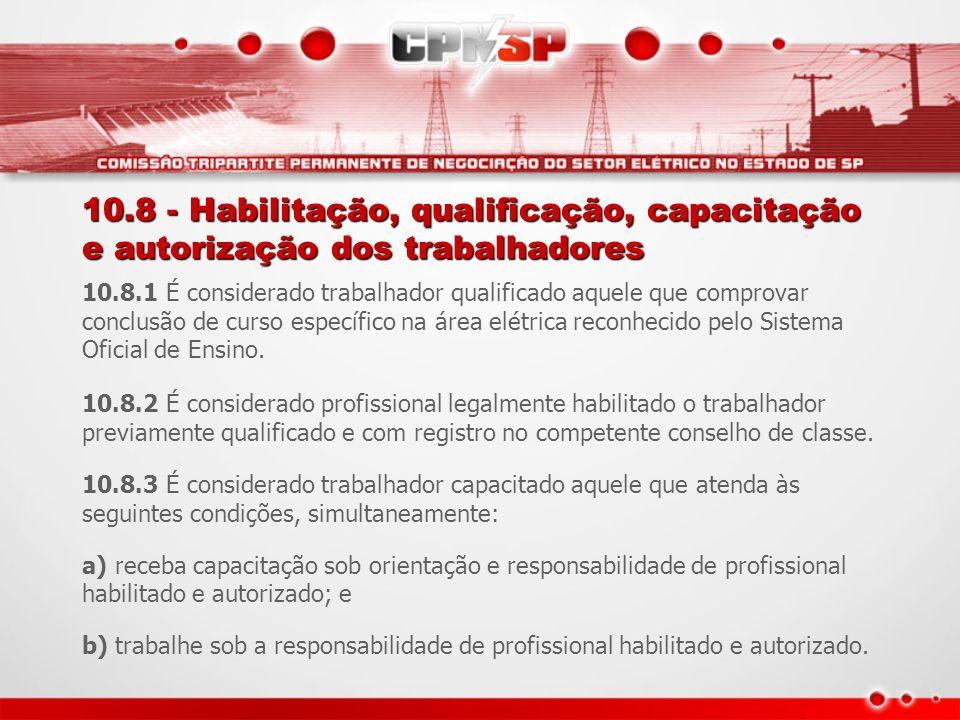 10.8 - Habilitação, qualificação, capacitação e autorização dos trabalhadores 10.8.1 É considerado trabalhador qualificado aquele que comprovar conclu
