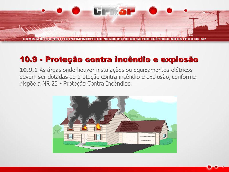 10.9 - Proteção contra incêndio e explosão 10.9.1 As áreas onde houver instalações ou equipamentos elétricos devem ser dotadas de proteção contra incê