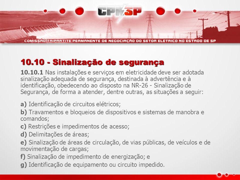 10.10 - Sinalização de segurança 10.10.1 Nas instalações e serviços em eletricidade deve ser adotada sinalização adequada de segurança, destinada à ad