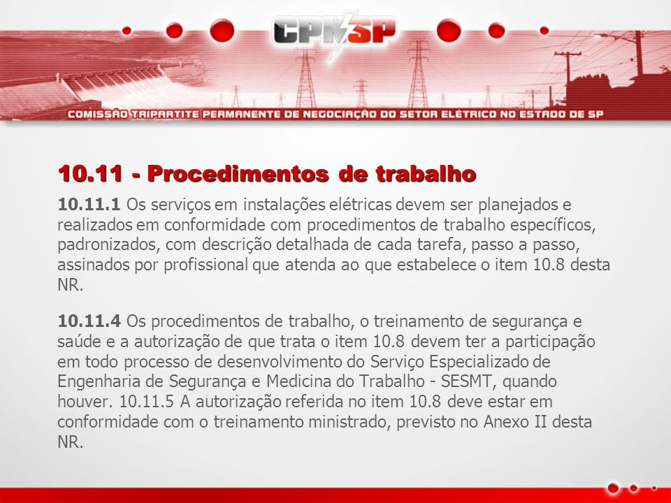 10.11 - Procedimentos de trabalho 10.11.1 Os serviços em instalações elétricas devem ser planejados e realizados em conformidade com procedimentos de