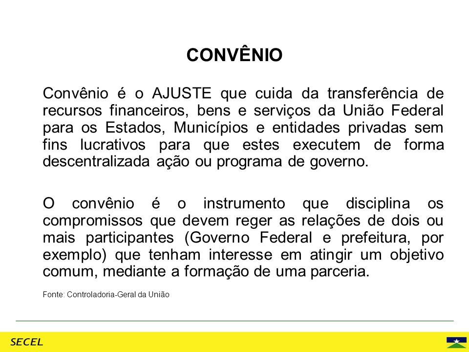 Convênio é o AJUSTE que cuida da transferência de recursos financeiros, bens e serviços da União Federal para os Estados, Municípios e entidades priva