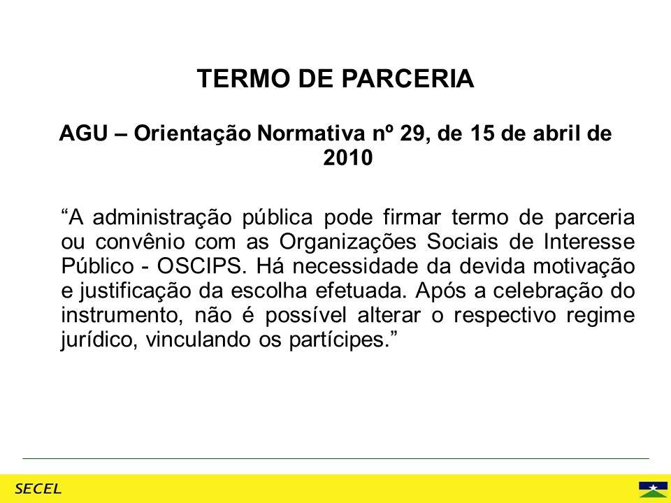 AGU – Orientação Normativa nº 29, de 15 de abril de 2010 A administração pública pode firmar termo de parceria ou convênio com as Organizações Sociais