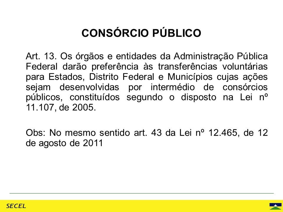 Art. 13. Os órgãos e entidades da Administração Pública Federal darão preferência às transferências voluntárias para Estados, Distrito Federal e Munic