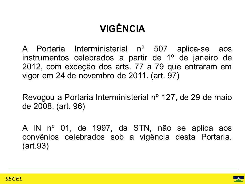 A Portaria Interministerial nº 507 aplica-se aos instrumentos celebrados a partir de 1º de janeiro de 2012, com exceção dos arts. 77 a 79 que entraram