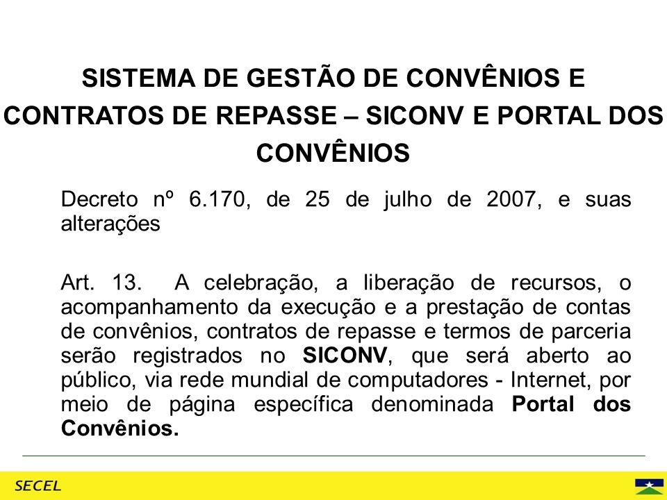 Decreto nº 6.170, de 25 de julho de 2007, e suas alterações Art. 13. A celebração, a liberação de recursos, o acompanhamento da execução e a prestação