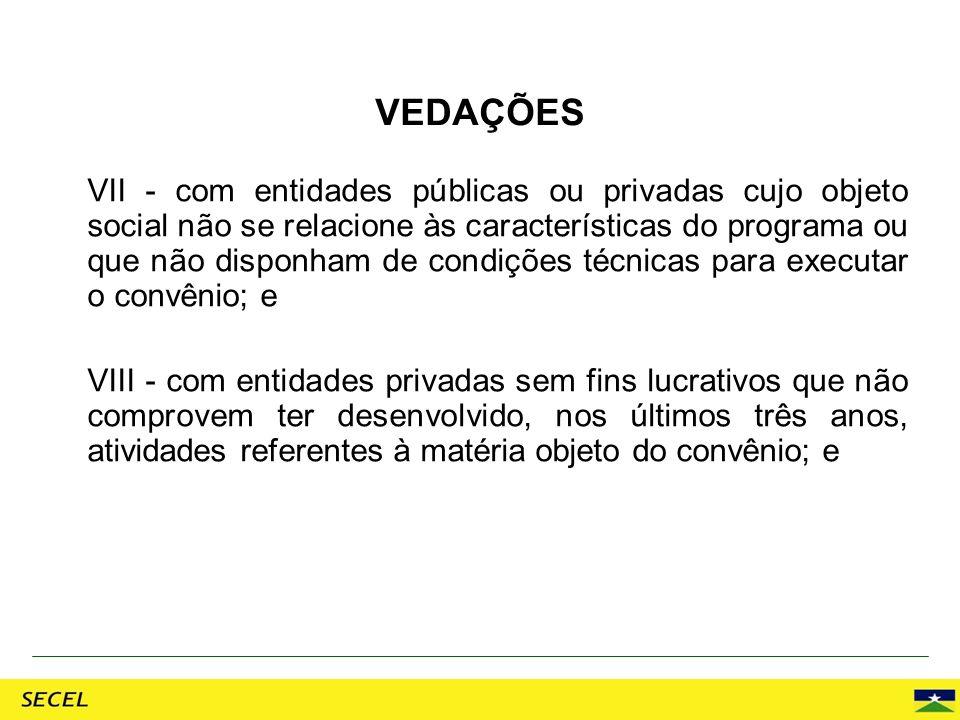 VII - com entidades públicas ou privadas cujo objeto social não se relacione às características do programa ou que não disponham de condições técnicas