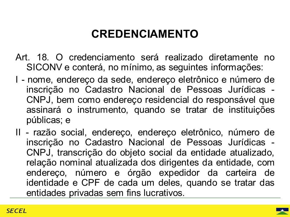 Art. 18. O credenciamento será realizado diretamente no SICONV e conterá, no mínimo, as seguintes informações: I - nome, endereço da sede, endereço el