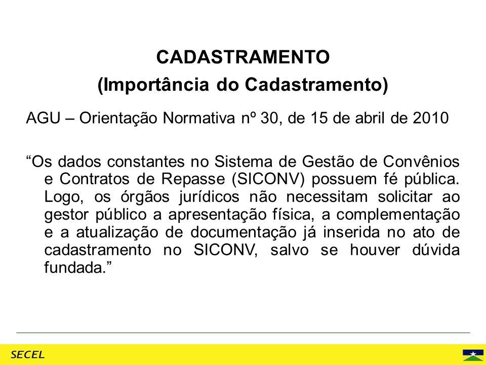 AGU – Orientação Normativa nº 30, de 15 de abril de 2010 Os dados constantes no Sistema de Gestão de Convênios e Contratos de Repasse (SICONV) possuem