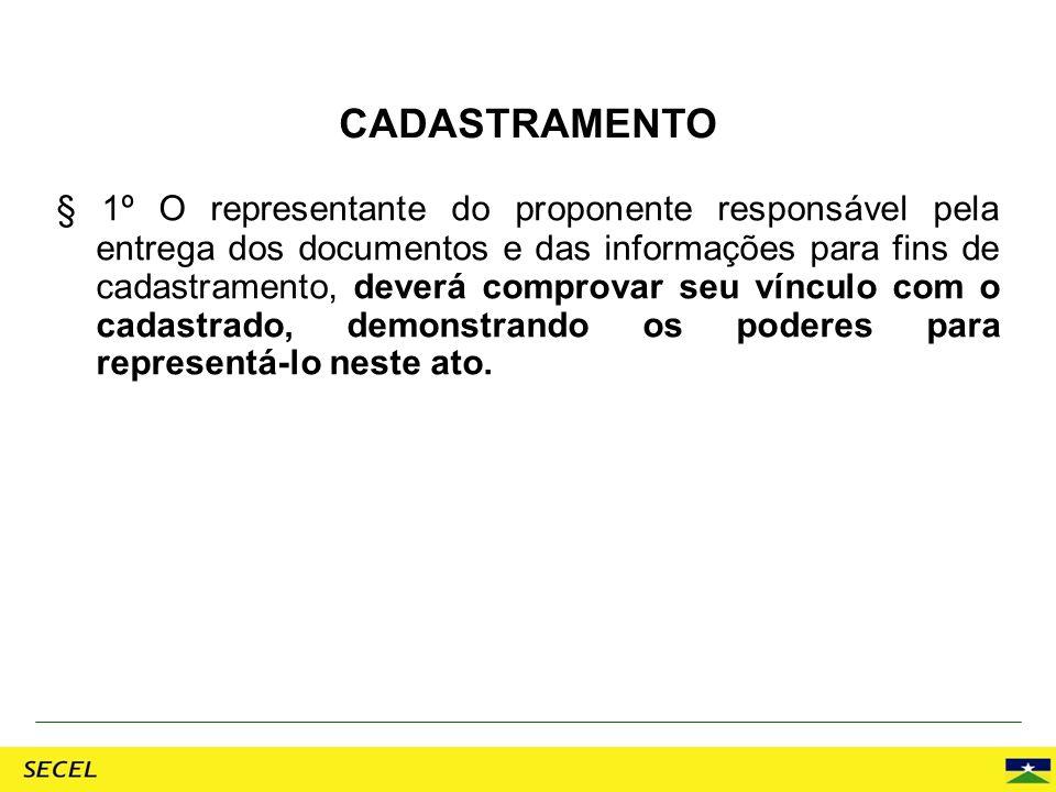 § 1º O representante do proponente responsável pela entrega dos documentos e das informações para fins de cadastramento, deverá comprovar seu vínculo