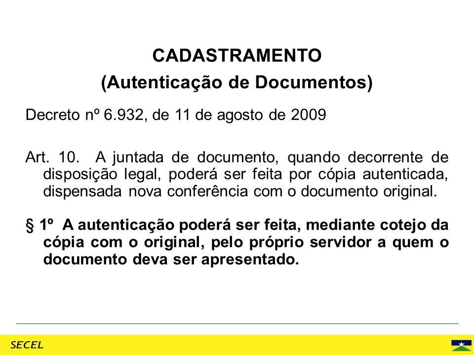 Decreto nº 6.932, de 11 de agosto de 2009 Art. 10. A juntada de documento, quando decorrente de disposição legal, poderá ser feita por cópia autentica