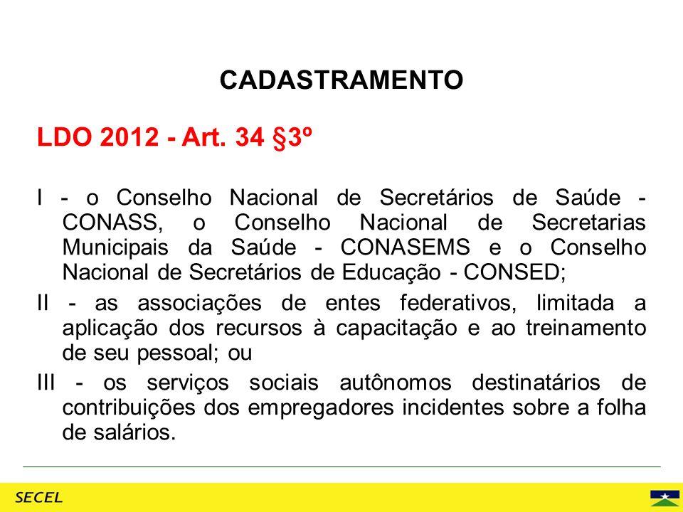 LDO 2012 - Art. 34 §3º I - o Conselho Nacional de Secretários de Saúde - CONASS, o Conselho Nacional de Secretarias Municipais da Saúde - CONASEMS e o