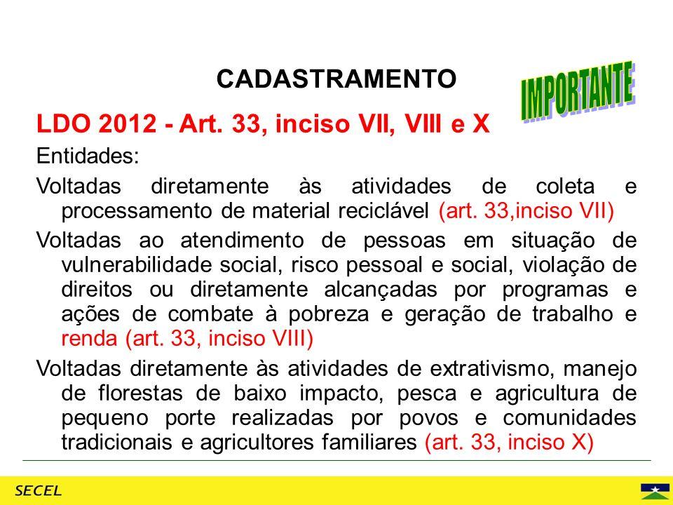 LDO 2012 - Art. 33, inciso VII, VIII e X Entidades: Voltadas diretamente às atividades de coleta e processamento de material reciclável (art. 33,incis