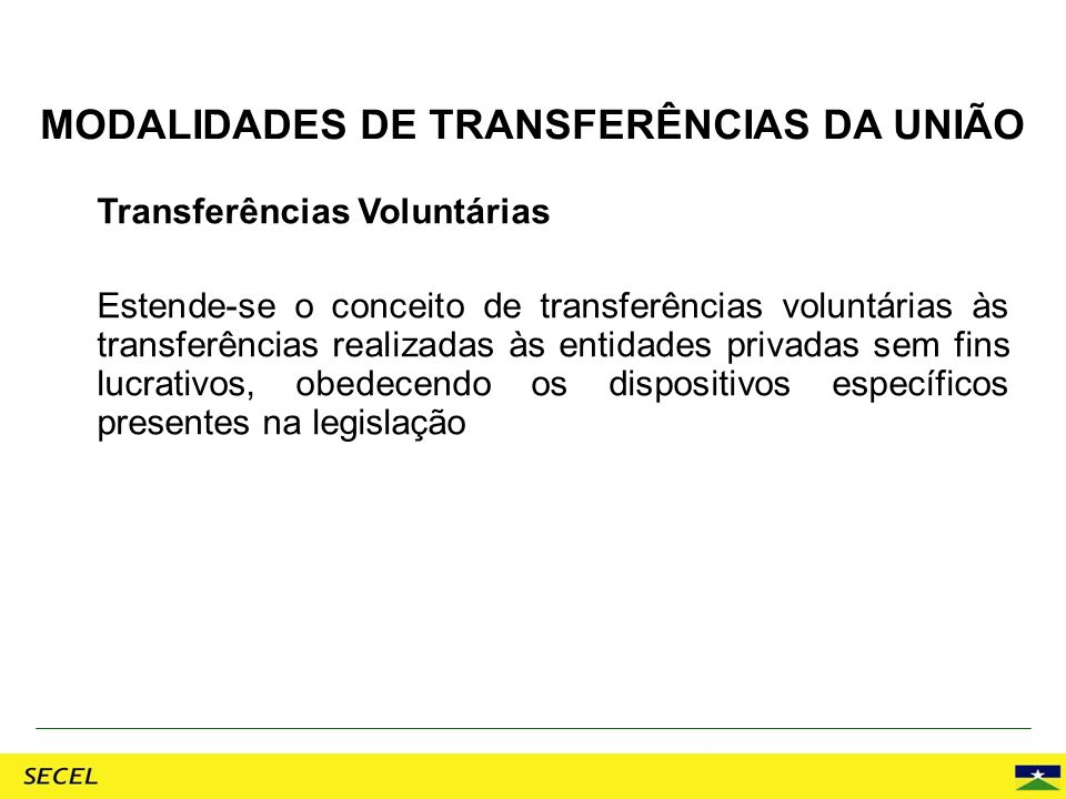 Transferências Voluntárias Estende-se o conceito de transferências voluntárias às transferências realizadas às entidades privadas sem fins lucrativos,