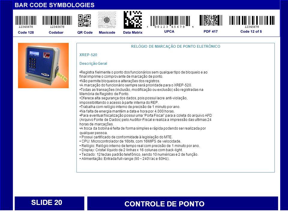 CONTROLE DE PONTO SLIDE 21 RELÓGIO DE MARCAÇÃO DE PONTO ELETRÔNICO Memória 2 GigaBytes com capacidade de armazenamento de mais de 2.160 milhões de registros.
