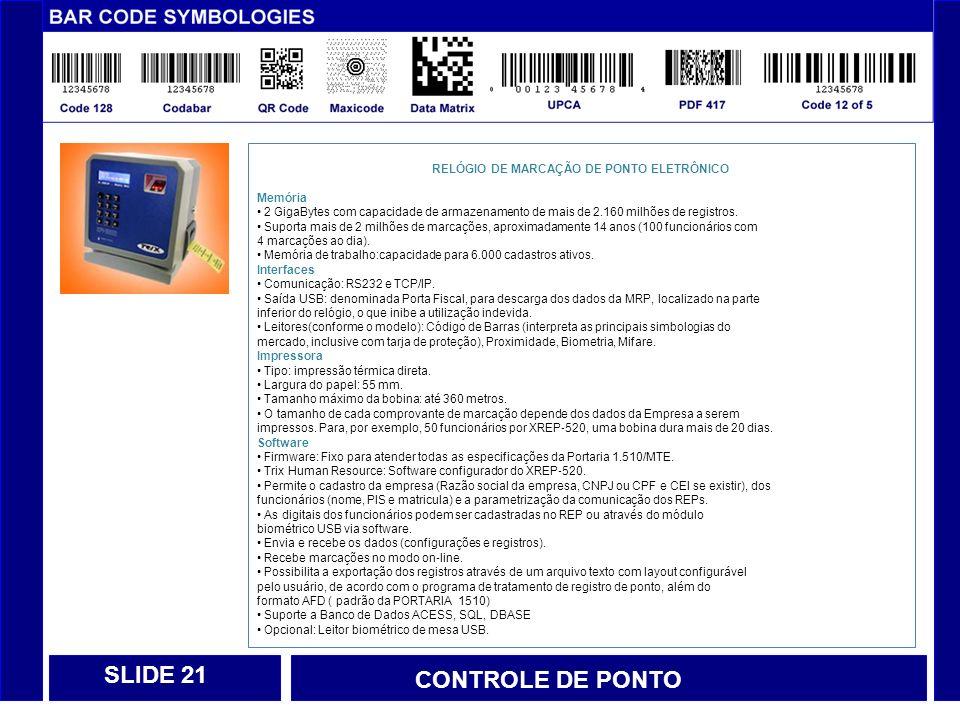 CONTROLE DE PONTO SLIDE 22 RELÓGIO DE MARCAÇÃO DE PONTO ELETRÔNICO Biometria Leitor Biométrico: Módulo biométrico com tecnologia ótica.