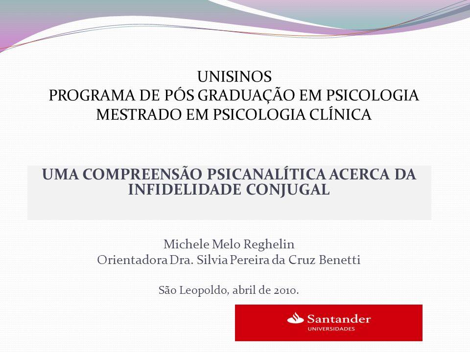 UMA COMPREENSÃO PSICANALÍTICA ACERCA DA INFIDELIDADE CONJUGAL Michele Melo Reghelin Orientadora Dra.
