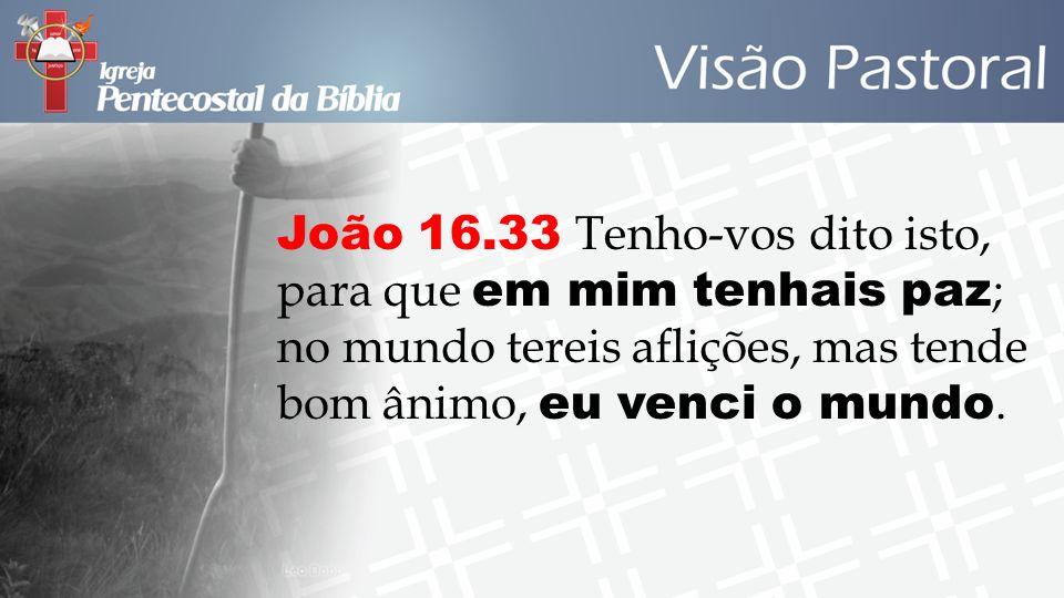 João 16.33 Tenho-vos dito isto, para que em mim tenhais paz ; no mundo tereis aflições, mas tende bom ânimo, eu venci o mundo.