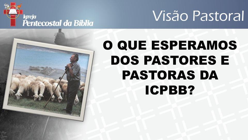 O QUE ESPERAMOS DOS PASTORES E PASTORAS DA ICPBB?