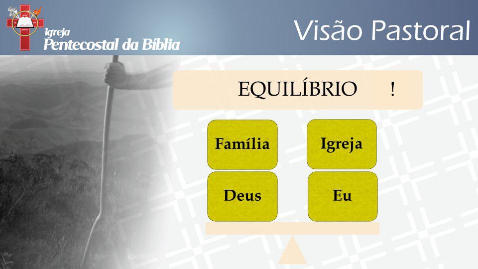 EQUILÍBRIO! EuIgrejaDeusFamília