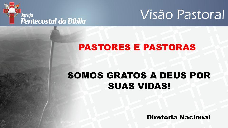 PASTORES E PASTORAS SOMOS GRATOS A DEUS POR SUAS VIDAS! Diretoria Nacional
